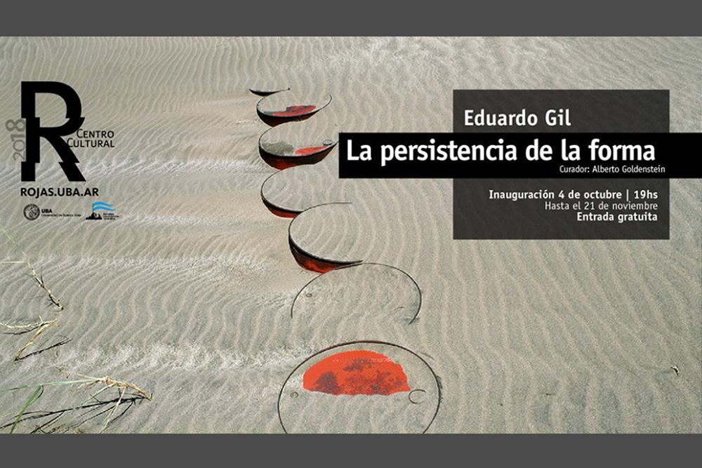 La persistencia de la forma Eduardo Gil en Centro Cultural Rojas